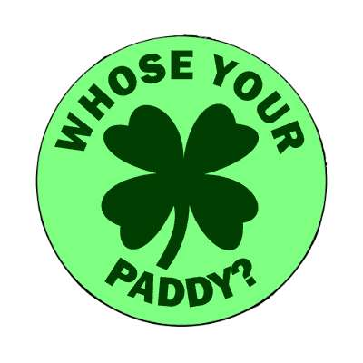 whose your paddy magnet saint patricks day holidays shamrock green beer leprechauns ireland irish funny sayings blarney st patty