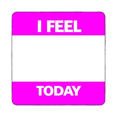 i feel today fill in the blank magnet marker name tag nametag gift welcome ice breaker