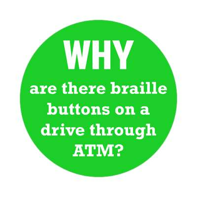 why are there braille buttons on a drive through atm sticker funny philosophical wise sayings intelligent questions random funny sayings joke hilarious silly goofy