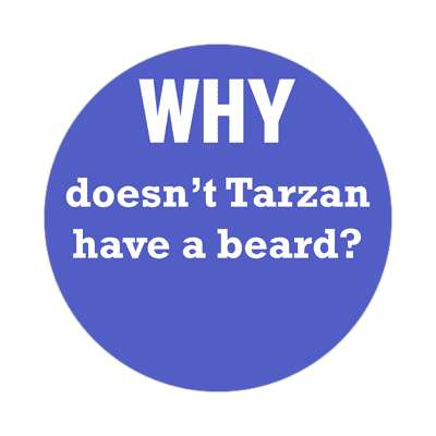 why doesnt tarzan have a beard sticker funny philosophical wise sayings intelligent questions random funny sayings joke hilarious silly goofy