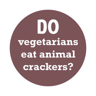 do vegetarians eat animal crackers sticker funny philosophical wise sayings intelligent questions random funny sayings joke hilarious silly goofy