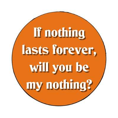 if nothing lasts forever will you be my nothing magnet pick up lines funny sayings
