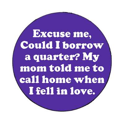 excuse me could i borrow a quarter my mom told me to call home when i fell in love magnet pick up lines funny sayings