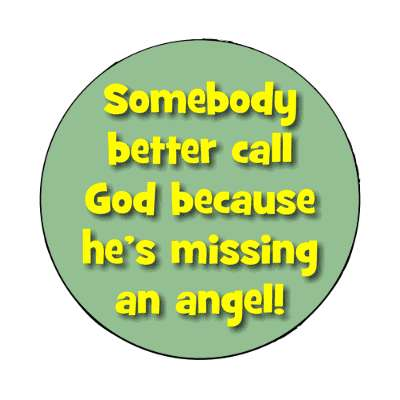 somebody better call god because hes missing an angel magnet pick up lines funny sayings