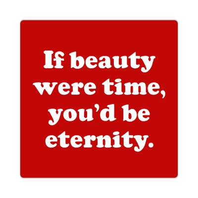 if beauty were time youd be eternity sticker pick up lines funny sayings