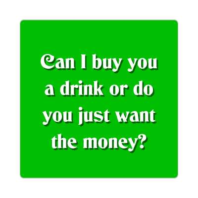 can i buy you a drink or do you just want the money sticker pick up lines funny sayings