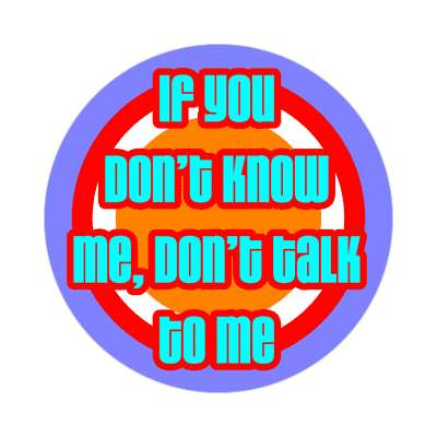 if you dont know me dont talk to me sticker random funny sayings goofy silly novelty campy hilarious fun