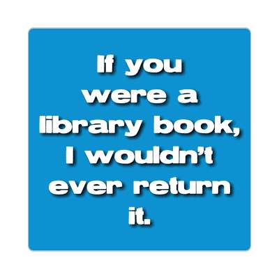 if you were a library book i wouldnt ever return it sticker pick up lines funny sayings