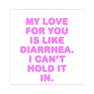 my love for you is like diarrhea i cant hold it in sticker pick up lines funny sayings