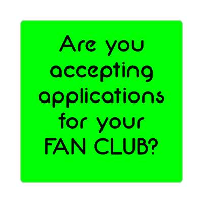 are you accepting applications for your fan club sticker pick up lines funny sayings