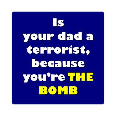 is your dad a terrorist because youre the bomb sticker pick up lines funny sayings