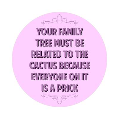 your family tree must be related to the cactus because everyone on it is a prick sticker funny sayings funny anecdotes jokes novelty hilarious fun