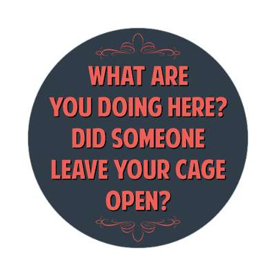 what are you doing here did someone leave your cage open sticker funny sayings funny anecdotes jokes novelty hilarious fun