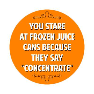 you stare at frozen juice cans because they say concentrate sticker witty insults funny sayings funny anecdotes jokes novelty hilarious fun