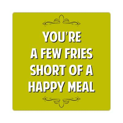 youre a few fries short of a happy meal sticker witty insults funny sayings funny anecdotes jokes novelty hilarious fun