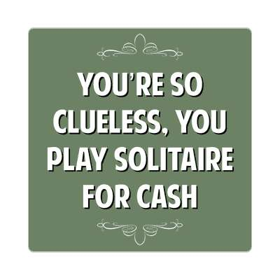 youre so clueless you play solitaire for cash sticker witty insults funny sayings funny anecdotes jokes novelty hilarious fun