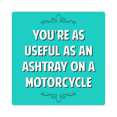youre as useful as an ashtray on a motorcycle sticker witty insults funny sayings funny anecdotes jokes novelty hilarious fun