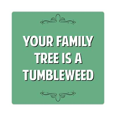 your family tree is a tumbleweed sticker witty insults funny sayings funny anecdotes jokes novelty hilarious fun
