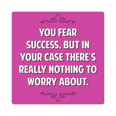 you fear success but in your case theres really nothing to worry about sticker witty insults funny sayings funny anecdotes jokes novelty hilarious fun