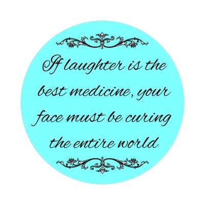if laughter is the best medicine your face must be curing the entire world sticker witty insults funny sayings funny anecdotes jokes novelty hilarious fun