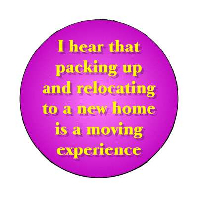 i hear that packing up and relocating to a new home is a moving experience magnet funny puns novelty random goofy hilarious