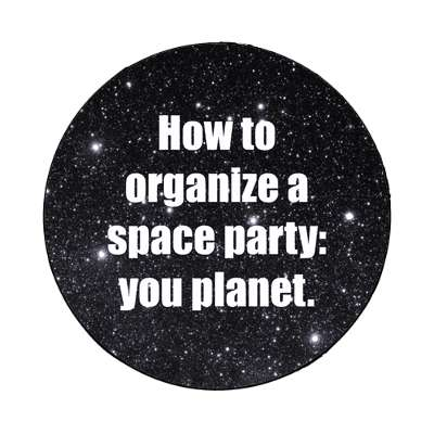 how to organize a space party you planet magnet funny puns novelty random goofy hilarious