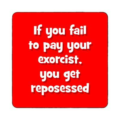if you fail to pay your exorcist you get reposessed magnet funny puns novelty random goofy hilarious