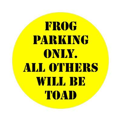 frog parking only all others will be toad sticker funny puns novelty random goofy hilarious