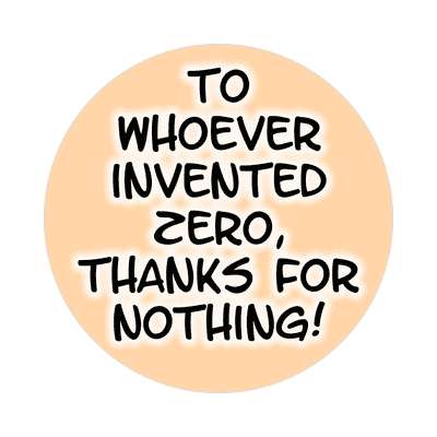 to whoever invented zero thanks for nothing sticker funny puns novelty random goofy hilarious