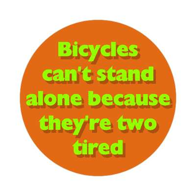 bicycles cant stand alone because theyre two tired sticker funny puns novelty random goofy hilarious