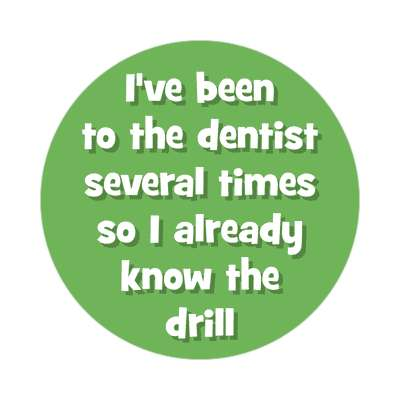 ive been to the dentist several times so i already know the drill sticker funny puns novelty random goofy hilarious