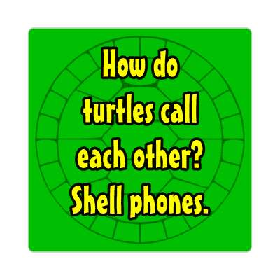 how do turtles call each other shell phones sticker funny puns novelty random goofy hilarious