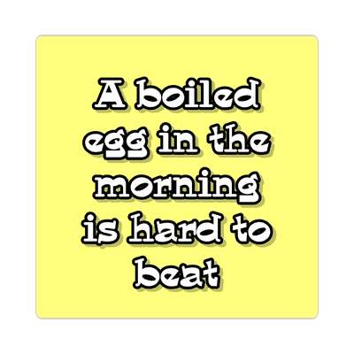 a boiled egg in the morning is hard to beat sticker funny puns novelty random goofy hilarious