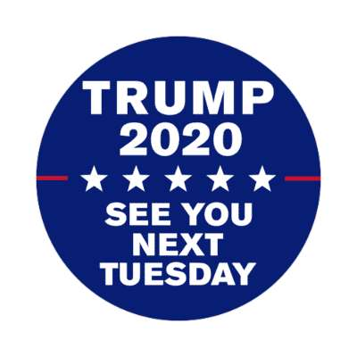 trump see you next tuesday sticker modern political politics 2020