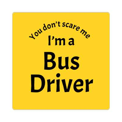 you dont scare me im a bus driver education school sticker elementary kindergarten books teacher student homework math english science art apple library librarian