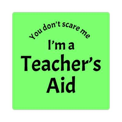 you dont scare me im a teachers aid education school sticker elementary kindergarten books teacher student homework math english science art apple library librarian