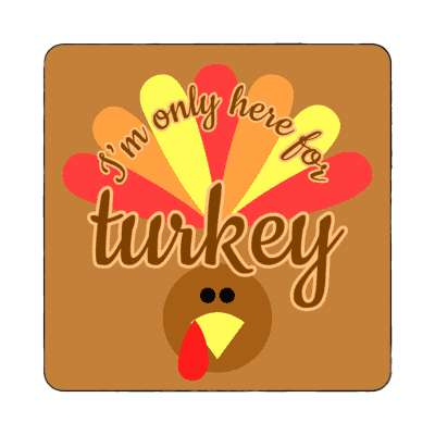 im only here for turkey happy thanksgiving magnet turkey day thanksgiving holiday turkey family holiday feast