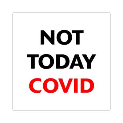 not today covid coronavirus covid-19 sticker pandemic corona disease illness safety warning