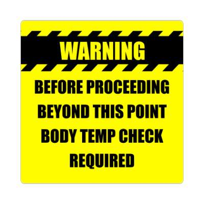 warning before proceeding beyond this point body temp check required coronavirus covid-19 sticker pandemic corona disease illness safety warning
