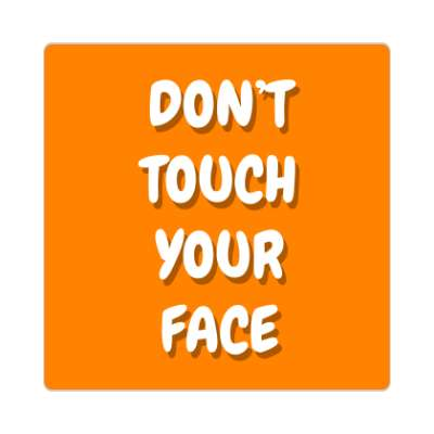 dont touch your face coronavirus covid-19 sticker pandemic corona disease illness safety warning