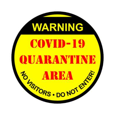 warning covid 19 quarantine area no visitors do not enter coronavirus covid-19 sticker pandemic corona disease illness safety warning