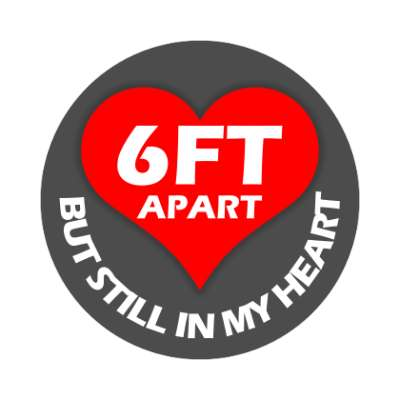 6 feet apart but still in my heart coronavirus covid-19 sticker pandemic corona disease illness safety warning