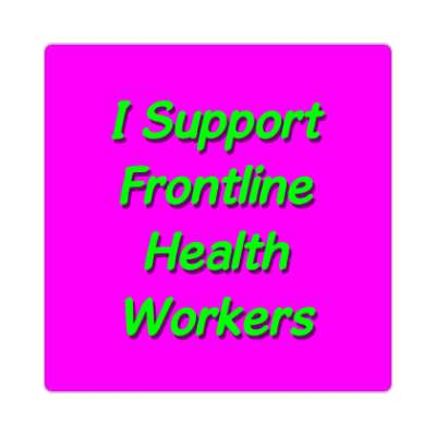 i support frontline health workers coronavirus covid-19 sticker pandemic corona disease illness safety warning
