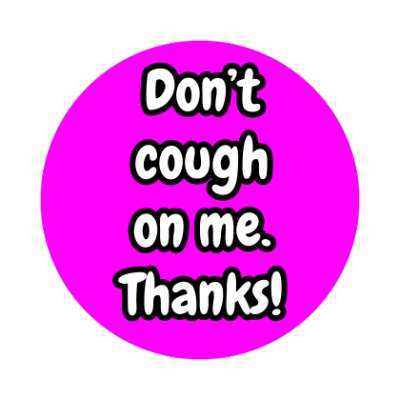 dont cough on me thanks coronavirus covid-19 sticker pandemic corona disease illness safety warning