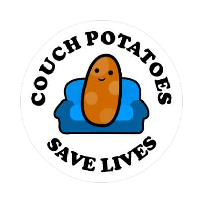 couch potatoes save lives coronavirus covid-19 sticker pandemic corona disease illness safety warning