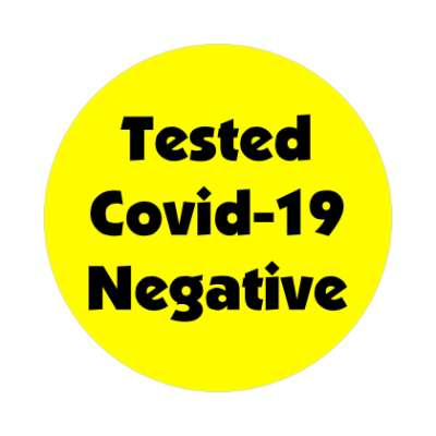 tested covid 19 negative coronavirus covid-19 sticker pandemic corona disease illness safety warning
