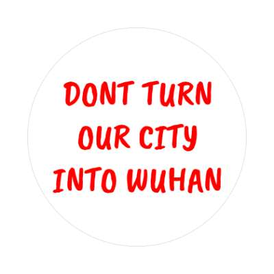 dont turn our city into wuhan coronavirus covid-19 sticker pandemic corona disease illness