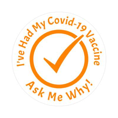 check mark orange ive had my covid 19 vaccine ask me why stickers, magnet