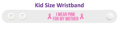 i wear pink for my mother breast cancer awareness white wristband