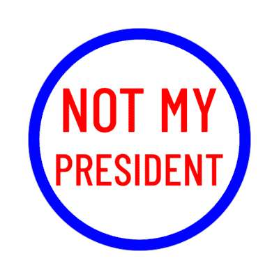not my president blue border stickers, magnet